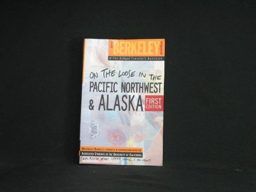 Berkeley Guides: Pacific Northwest & Alaska: On The Loose (Berkeley Guides: The Budget Traveller's Handbook)