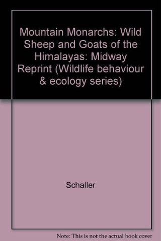 Mountain Monarchs: Wild Sheep and Goats of the Himalaya (Wildlife Behavior and Ecology series)