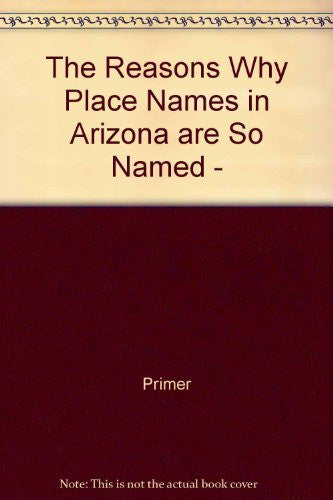 The Reasons Why Place Names in Arizona are So Named -