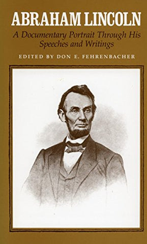 Abraham Lincoln: A Documentary Portrait Through His Speeches and Writings