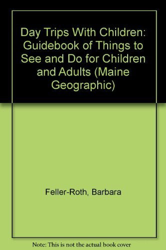 Day Trips With Children: Guidebook of Things to See and Do for Children and Adults (Maine Geographic)