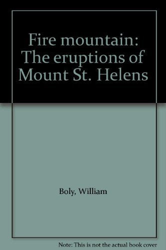 Fire mountain: The eruptions of Mount St. Helens