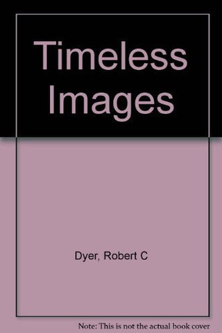 Timeless Images by Robert C. Dyer (1990-09-03)