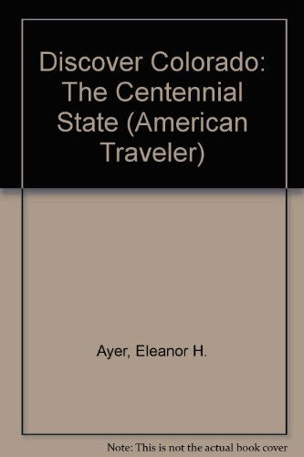 Discover Colorado: The Centennial State (Colorado Traveler Series) (American Traveler)