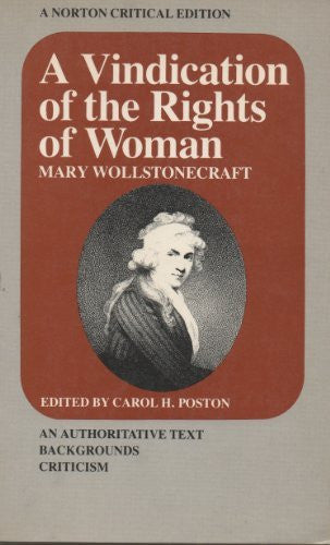 A Vindication of the Rights of Woman: An Authoritative Text, Backgrounds, Criticism (A Norton Critical Edition)