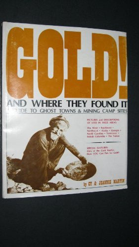 Gold! and where they found it: A guide to ghost towns and mining camp sites in the West, Southwest, Northwest, Alaska, Georgia, North Carolina, Tennessee, British Columbia, and the Yukon