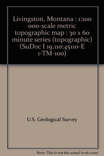 Livingston, Montana : 1:100 000-scale metric topographic map : 30 x 60 minute series (topographic) (SuDoc I 19.110:45110-E 1-TM-100) - Wide World Maps & MORE! - Book - Wide World Maps & MORE! - Wide World Maps & MORE!