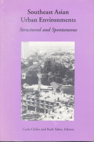 Southeast Asian Urban Environments : Structured and Spontaneous
