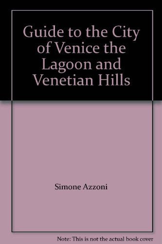 Guide to the City of Venice the Lagoon and Venetian Hills