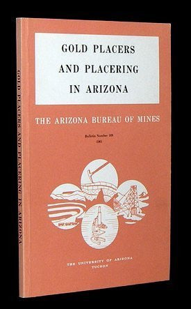 Gold placers and Placering in Arizona: Bulletin number 168 (1961)
