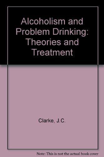Alcoholism and Problem Drinking: Theories and Treatment