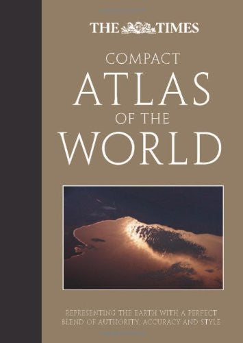The Times Compact Atlas of the World: Representing the Earth with a Perfect Blend of Authority, Accuracy and Style (The Times Atlases)