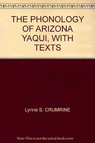 THE PHONOLOGY OF ARIZONA YAQUI WITH TEXTS. Number 5 in Anthropological Papers of the University of Arizona.