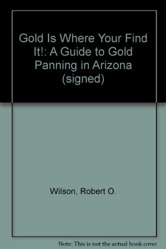 Gold Is Where Your Find It!: A Guide to Gold Panning in Arizona (signed)