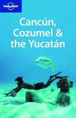 Lonely Planet Cancun, Cozumel & the Yucatan [LONELY PLANET CANCUN COZUME-4E]