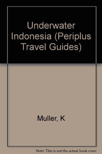 Underwater Indonesia: A Guide to the World's Greatest Diving (Periplus Travel Guides)