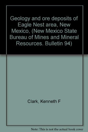 Geology and ore deposits of Eagle Nest area, New Mexico, (New Mexico State Bureau of Mines and Mineral Resources. Bulletin 94)