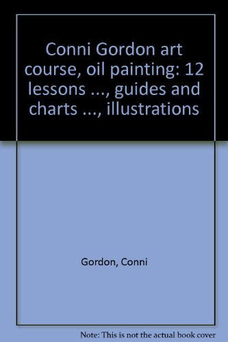 Conni Gordon Art Course: Oil Painting: 12 Lessons, Self-Teaching, Show You How Guides & Charts; Illustrations Make it Clear (Oil Painting Made Easy) - Wide World Maps & MORE! - Book - Wide World Maps & MORE! - Wide World Maps & MORE!