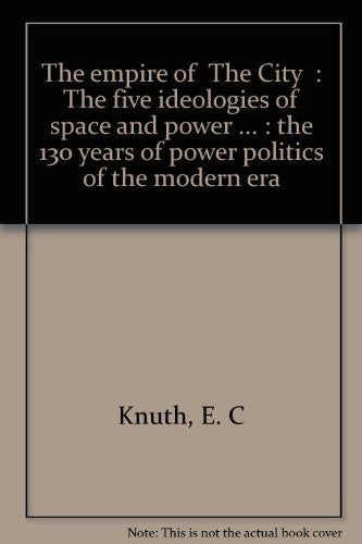 "The empire of ""The City"": The five ideologies of space and power ... : the 130 years of power politics of the modern era"