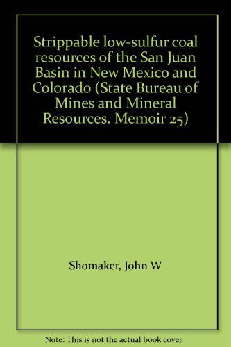 Strippable low-sulfur coal resources of the San Juan Basin in New Mexico and Colorado (State Bureau of Mines and Mineral Resources. Memoir 25)