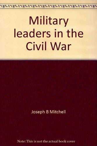 Military Leaders In The Civil War