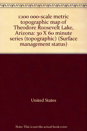 us topo - 1:100 000-scale metric topographic map of Theodore Roosevelt Lake, Arizona: 30 X 60 minute series (topographic) (Surface management status) - Wide World Maps & MORE! - Book - Wide World Maps & MORE! - Wide World Maps & MORE!