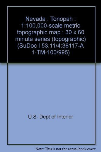 us topo - Nevada : Tonopah : 1:100,000-scale metric topographic map : 30 x 60 minute series (topographic) (SuDoc I 53.11/4:38117-A 1-TM-100/995) - Wide World Maps & MORE! - Book - Wide World Maps & MORE! - Wide World Maps & MORE!