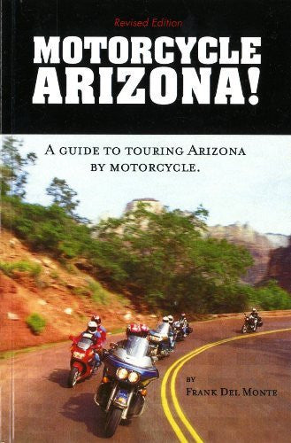 Motorcycle Arizona! -- A Guide to Touring Arizona by Motorcycle