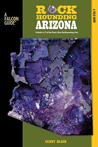Rockhounding Arizona: A Guide To 75 Of The State's Best Rockhounding Sites (Rockhounding Series) - Wide World Maps & MORE! - Book - Globe Pequot Press - Wide World Maps & MORE!