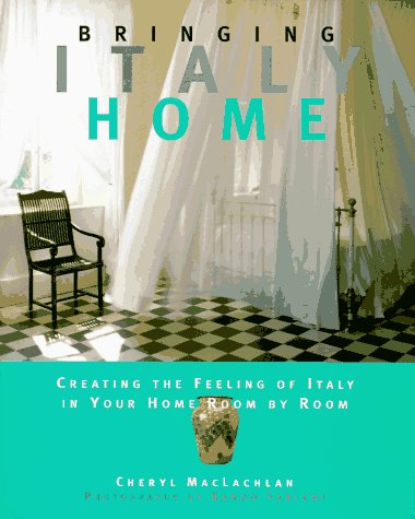 Bringing Italy Home: Creating the Feeling of Italy in Your Home Room by Room (Bringing It Home Series)