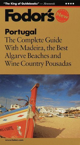 Fodor's Portugal, 4th Edition: The Complete Guide with Madeira, the Best Algarve Beaches, Wine Country and Pous adas - Wide World Maps & MORE! - Book - Wide World Maps & MORE! - Wide World Maps & MORE!