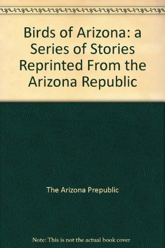 Birds of Arizona: a Series of Stories Reprinted From the Arizona Republic