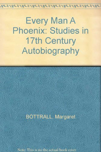 Every Man a Phoenix: Studies in the 17th Century Autobiography (Essay Index Reprint Series)