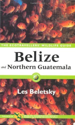 Belize and Northern Guatemala: The Ecotravellers' Wildlife Guide (Ecotravellers Wildlife Guides)