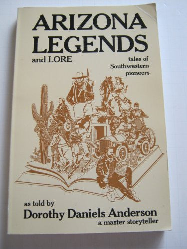 ARIZONA LEGENDS AND LORE: TALES OF SOUTHWESTERN PIONEERS - Wide World Maps & MORE! - Book - Wide World Maps & MORE! - Wide World Maps & MORE!