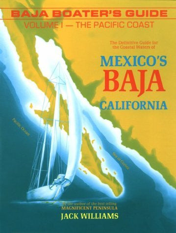 Baja Boater's Guide: The Pacific Coast : The Definitive Guide for the Coastal Waters of Mexico's Baja California