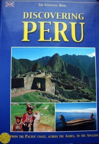 Discovering Peru the Essential Book (From the Pacific Coast, Across the Andies, to the Amazon) - Wide World Maps & MORE! - Book - Wide World Maps & MORE! - Wide World Maps & MORE!