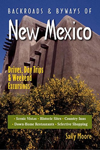 Backroads & Byways of New Mexico: Drives, Day Trips & Weekend Excursions
