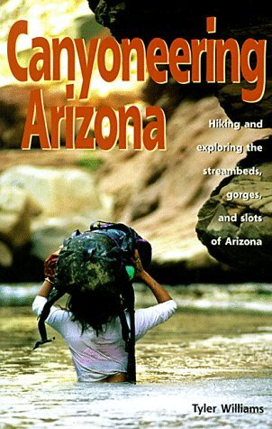 Canyoneering Arizona: Hiking and Exploring the Streambeds, Gorges and Slots of Arizona (Hiking & Biking) - Wide World Maps & MORE! - Book - Wide World Maps & MORE! - Wide World Maps & MORE!
