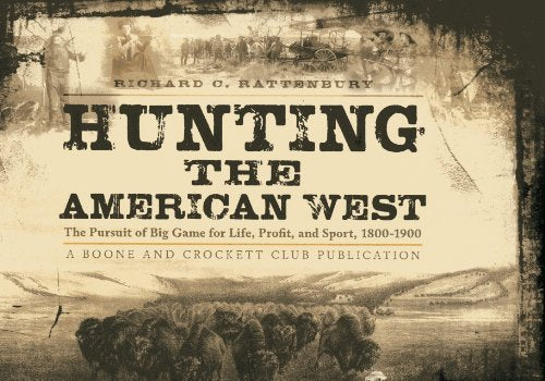 Hunting the American West: The Pursuit of Big Game for Life, Profit, and Sport, 1800-1900 - Wide World Maps & MORE! - Book - Brand: Boone and Crockett Club - Wide World Maps & MORE!