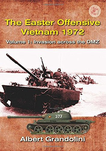 The Easter Offensive, Vietnam 1972. Volume 1: Invasion across the DMZ (Asia @ War)