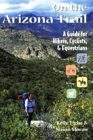 On the Arizona Trail: A Guide for Hikers, Cyclists, & Equestrians (The Pruett Series)
