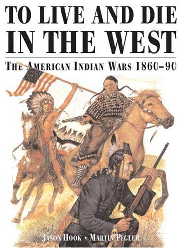 TO LIVE AND DIE IN THE WEST The American Indian Wars 1860-90