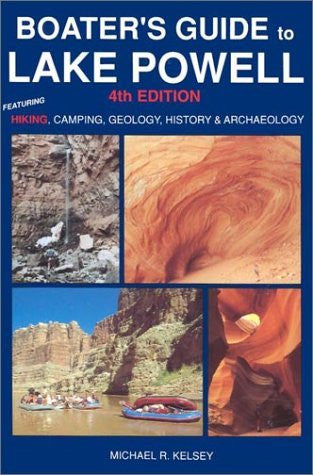 Boater's Guide to Lake Powell: Featuring Hiking, Camping, Geology, History and Archaeology (4th Edition) - Wide World Maps & MORE! - Book - KELSEY PUBLISHING - Wide World Maps & MORE!