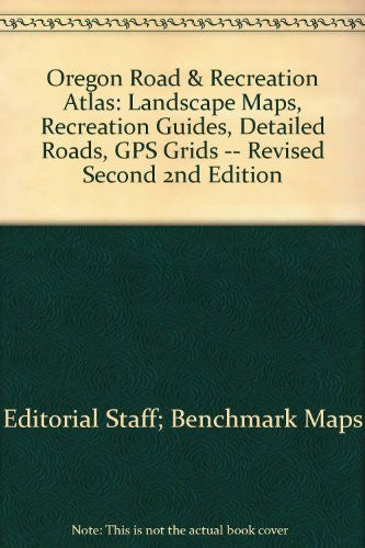 Oregon Road & Recreation Atlas: Landscape Maps, Recreation Guides, Detailed Roads, GPS Grids -- Revised Second 2nd Edition