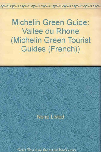 Michelin Green Guide: Vallee du Rhone (Michelin Green Tourist Guides (French))
