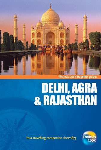 Traveller Guides Delhi, Agra & Rajasthan, 5th: Popular, compact guides for discovering the very best of country, regional and city destinations (Travellers - Thomas Cook)