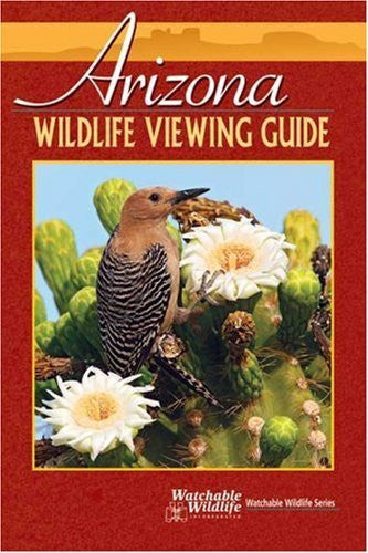 Arizona Wildlife Viewing Guide (Watchable Wildlife) (Watchable Wildlife (Adventure Publications))