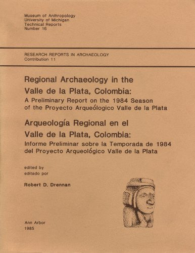 Regional Archaeology in the Valle De LA Plata, Colombia: A Preliminary Report (Technical Reports (University of Michigan Museum of Anthropology))