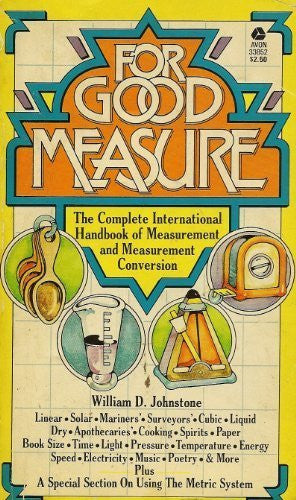 For Good Measure a Complete Compendium of International Weights and Measures